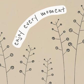 Редактируемый шаблон мотивационной цитаты с каракуляющим растением, наслаждающимся каждым моментом