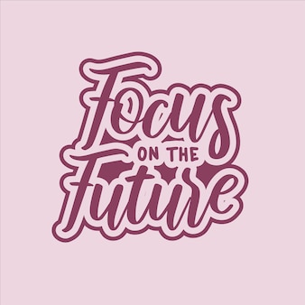 Motivational typography focus on the future