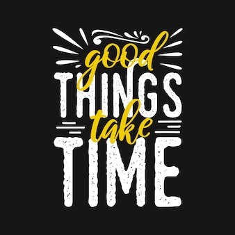 Motivational typography quotes good things take time