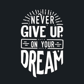 Motivational typography quotes never give up on your dream
