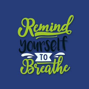 Motivational typography remind yourself to breathe