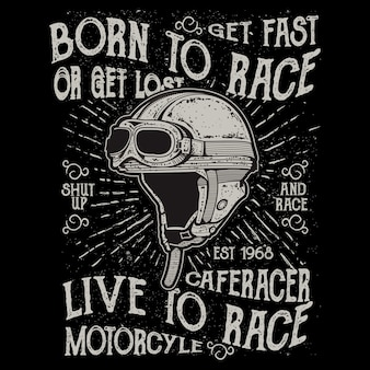 Motorcycle rider helmet, with lettering born to race. get fast or get lost. shut up and race. live to race.