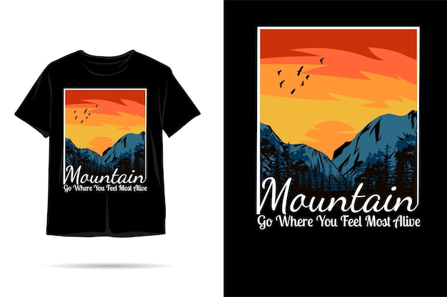 Mountain go where you feel most alive silhouette tshirt design
