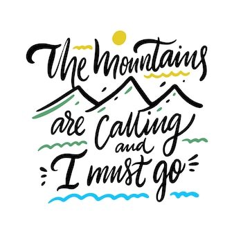 Mountains are calling and i must go inspiration quote lettering. motivational typography. isolated on white