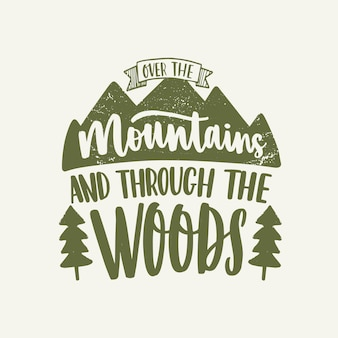 Over the mountains and through the woods inspirational slogan or phrase written with calligraphic script and decorated by mountains and trees