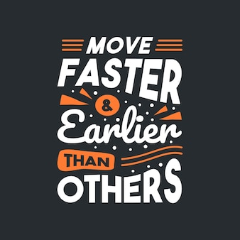 Move faster and earlier than others lettering quotes typography design hand written motivational quote