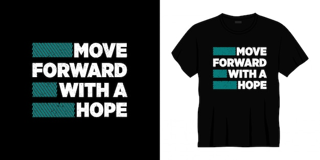 Move forward with a hope typography t-shirt design