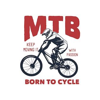 Mtb продолжай двигаться с энтузиазмом, рожденный для иллюстрации цикла