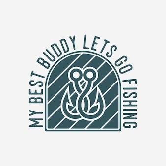 私の親友は釣りに行こうヴィンテージタイポグラフィ釣りtシャツデザインイラスト