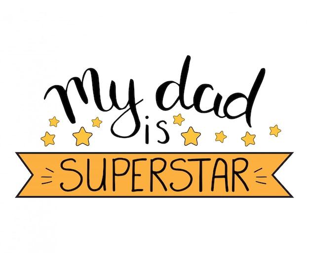 My dad is superstar