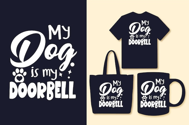 My dog is my doorbell typography quotes tshirt and merchandise