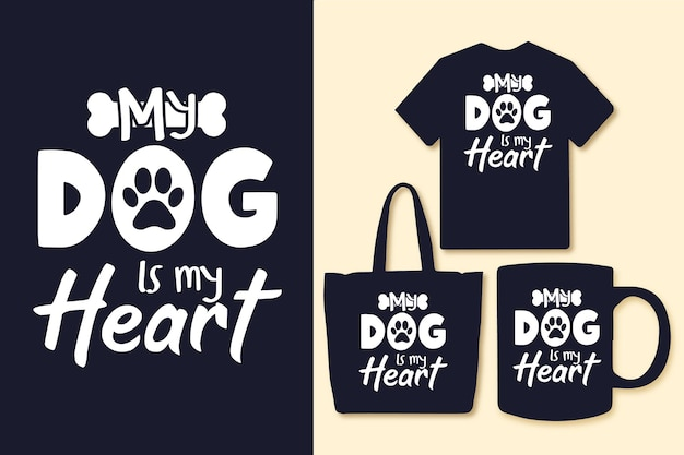 My dog is my heart typography quotes tshirt and merchandise