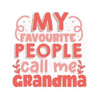 My favourite people call me grandma lettering premium vector design