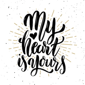 My heart is yours. hand drawn motivation lettering quote.  element for poster, , greeting card.  illustration