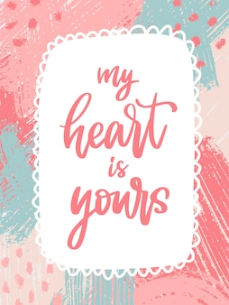 My heart is yours, lettering for valentines day