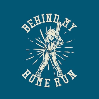 Behind my home run with batsman swing ready position vintage illustration