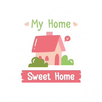 My home, sweet home, cute home