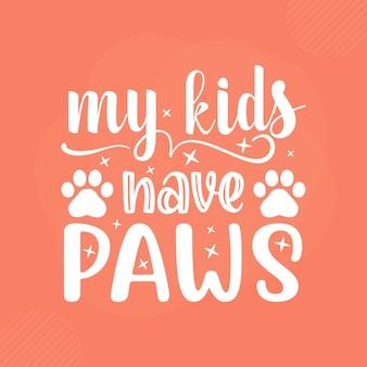 My kids have paws premium cat typography vector design
