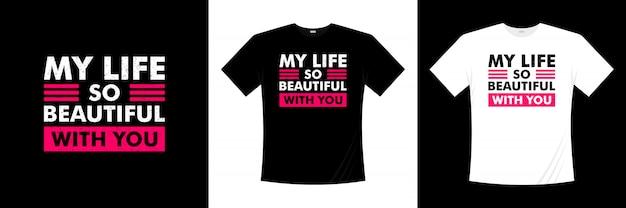 Моя жизнь так прекрасна с тобой типография дизайн футболки