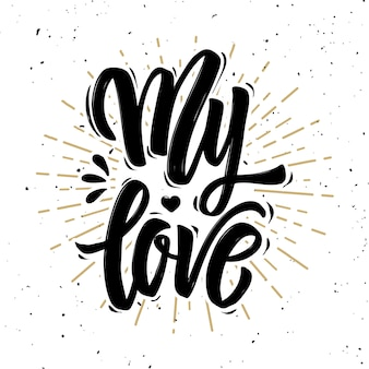 My love. hand drawn motivation lettering quote.  element for poster, , greeting card.  illustration