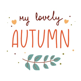 My lovely autumn hand drawn lettering decorated with seasonal branch vector flat illustration.