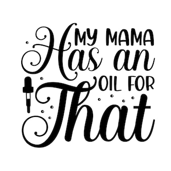 私のママはそのユニークなタイポグラフィ要素プレミアムベクターデザインのためのオイルを持っています