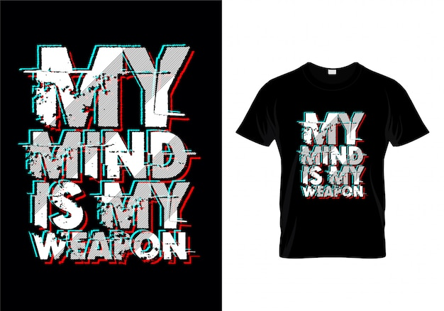 My mind is my weapon typography tshirt