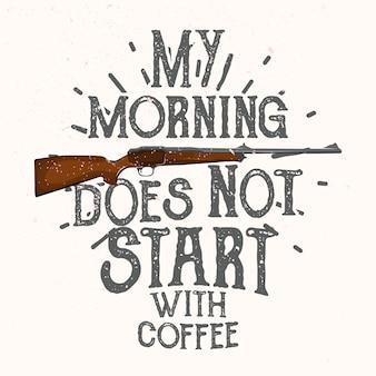 Мое утро начинается не с кофе. охотничьи цитаты. Premium векторы
