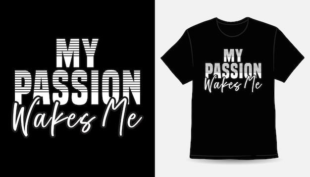 Моя страсть будит меня типографика дизайн футболки