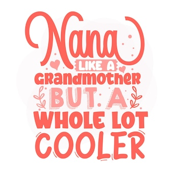 Nana like a grandmother but a whole lot cooler lettering premium vector design