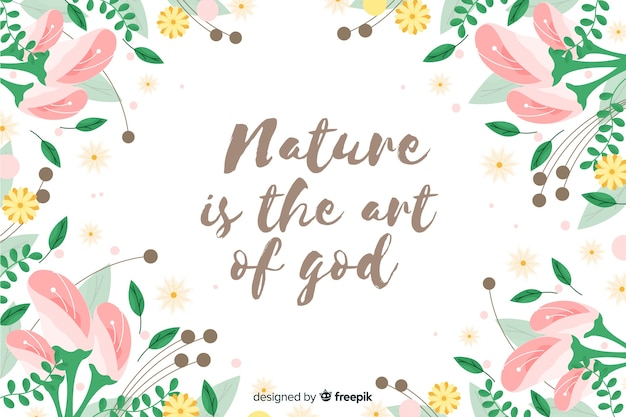 Nature is the art of god floral background