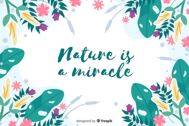Nature is a miracle floral background