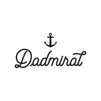 Tシャツ、ロゴ、バッジの航海アドベンチャースタイルのビンテージプリントデザイン。アンカー付きのdadmiralタイポグラフィ。マリンエンブレム、海と海のスタイルのティー。分離された株式ベクトルイラスト。