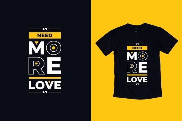 Нужна больше любви современный вдохновляющий дизайн футболки цитат