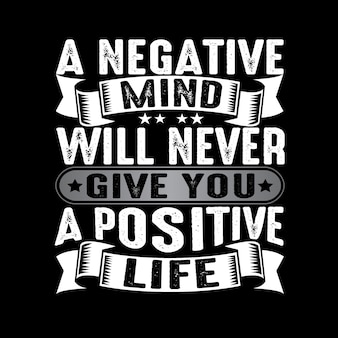 A negative mind will never give you a positive