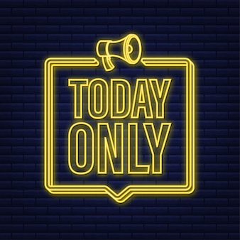 Neon today only megaphone for promotion design. speech bubble icon symbol. vector illustration.