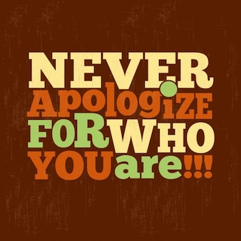 Never apologize for who you are background