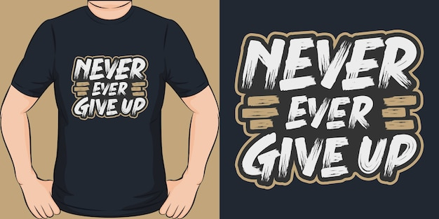 Never ever give up. unique and trendy t-shirt design.