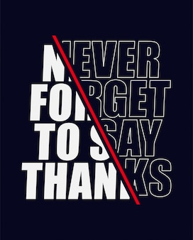 Never forget to say thanks slogan text