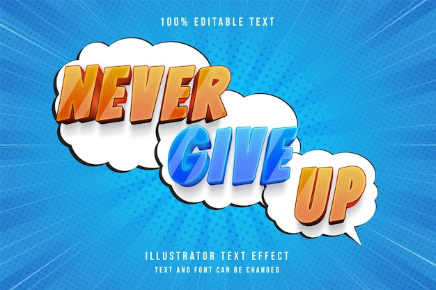 Never give up,3d editable text effect modern yellow gradation blue comic text style