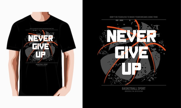 Never give up basketball typography tshirt design premium vector