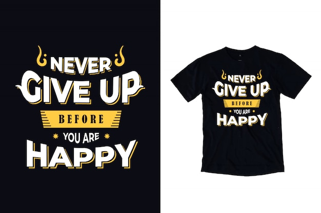 Never give up before you are happy typography for t shirt design