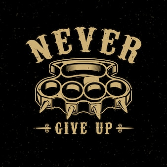 Never give up. brass knuckles illustration on dark background.  element for poster, emblem, sign, t shirt.  illustration