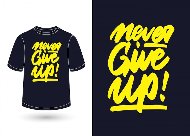 Never give up hand lettering design for t-shirt