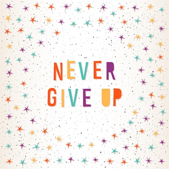 Never give up. handmade letters and abstract star for design card, invitation, t-shirt, book, banner, poster, scrapbook, album etc.