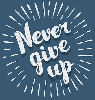 Never give up.inspirational quote.hand drawn illustration with hand lettering.
