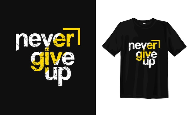 Never give up. inspirational quotes t-shirt design
