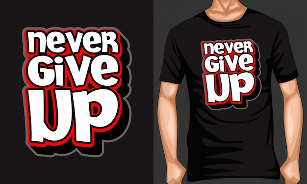 Never give up lettering typography quotes for t-shirt