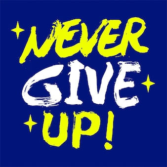 Never give up motivational lettering quote
