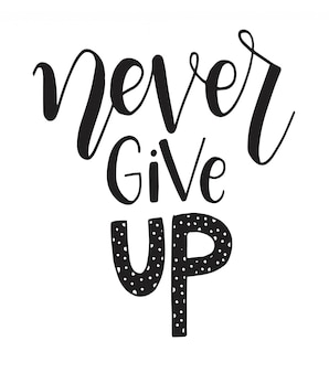 Never give up motivational quote. hand drawn lettering
